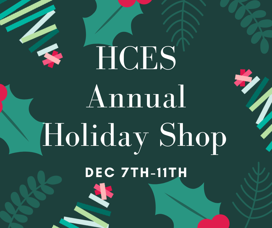 HCES Annual Holiday Shop: Dec 7th-11th